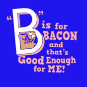 B Is For Bacon