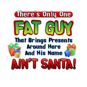 There's Only One Fat Guy Who Brings Presents Around Here